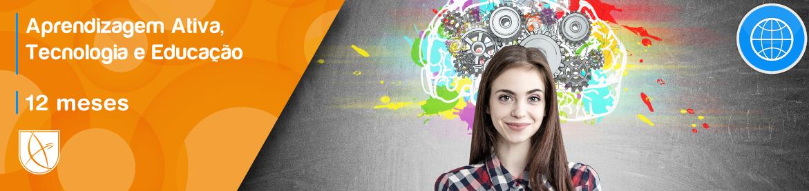 Aprendizagem ativa, tecnologia e educação
